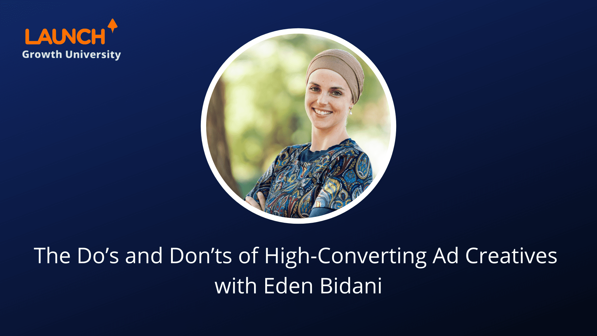 Masterclass – The Do's and Don'ts of High-Converting Ad Creatives with Eden Bidani