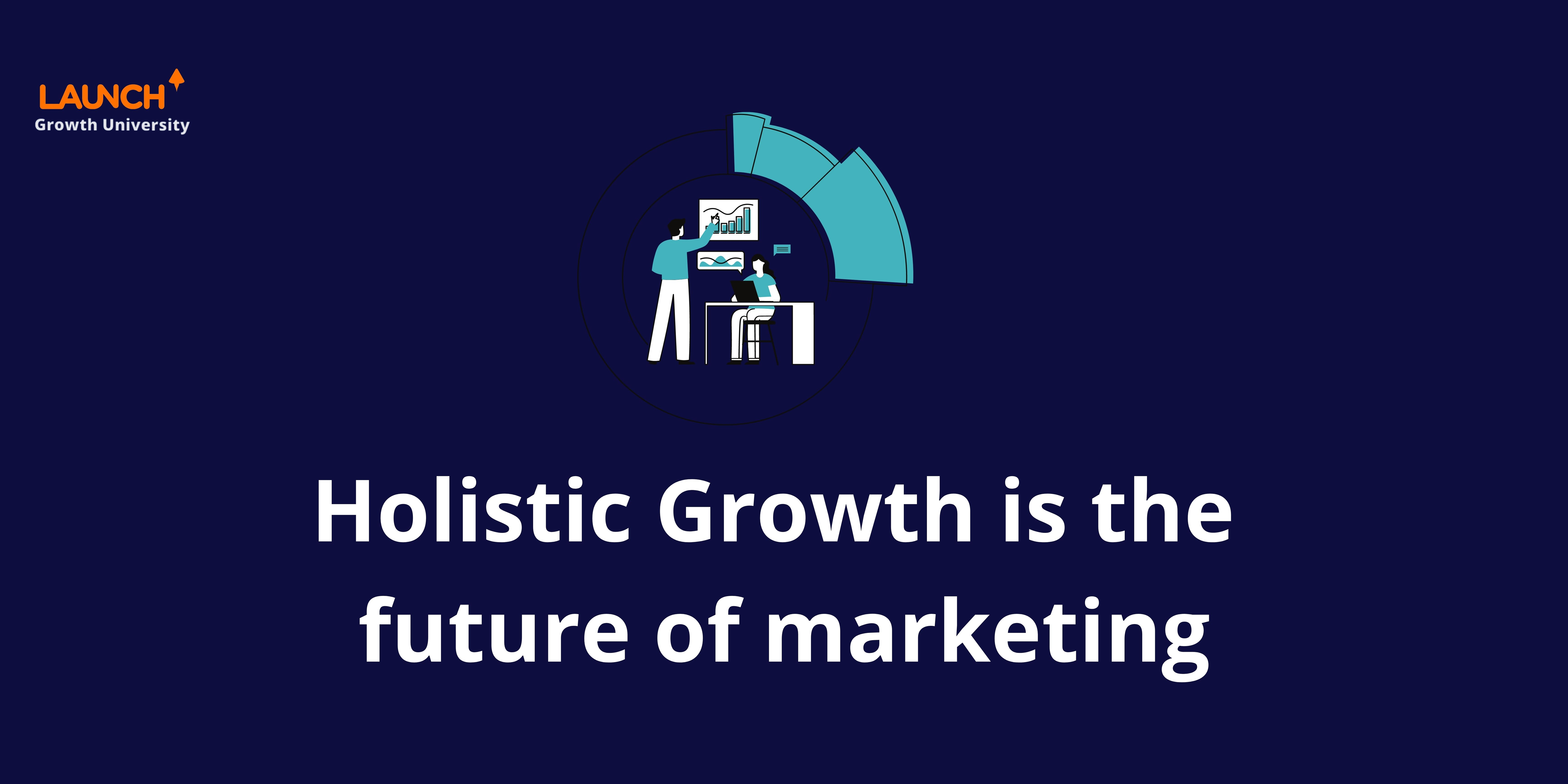 Holistic growth is the future of marketing