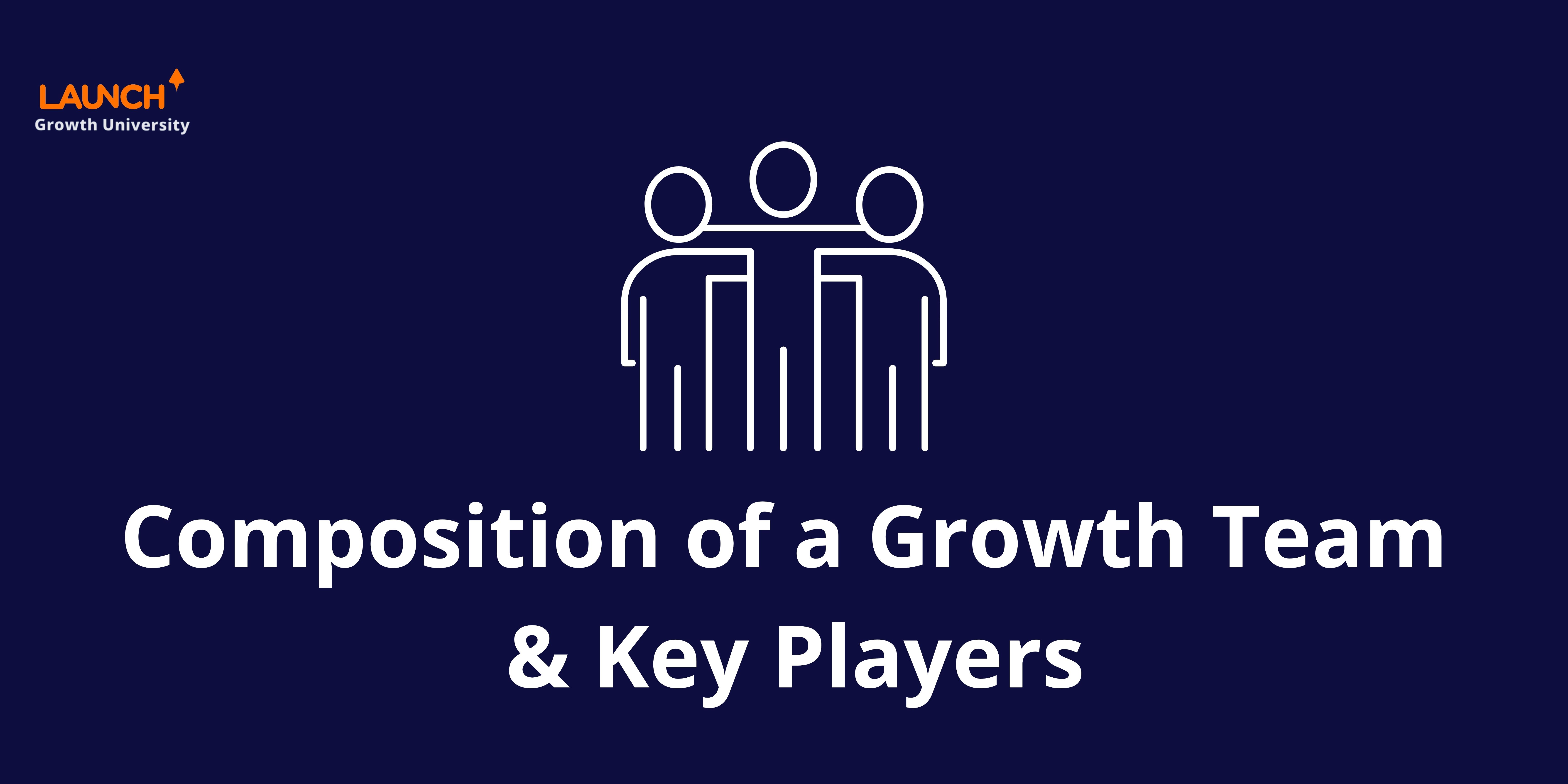 Composition of a Growth Team & Key Players