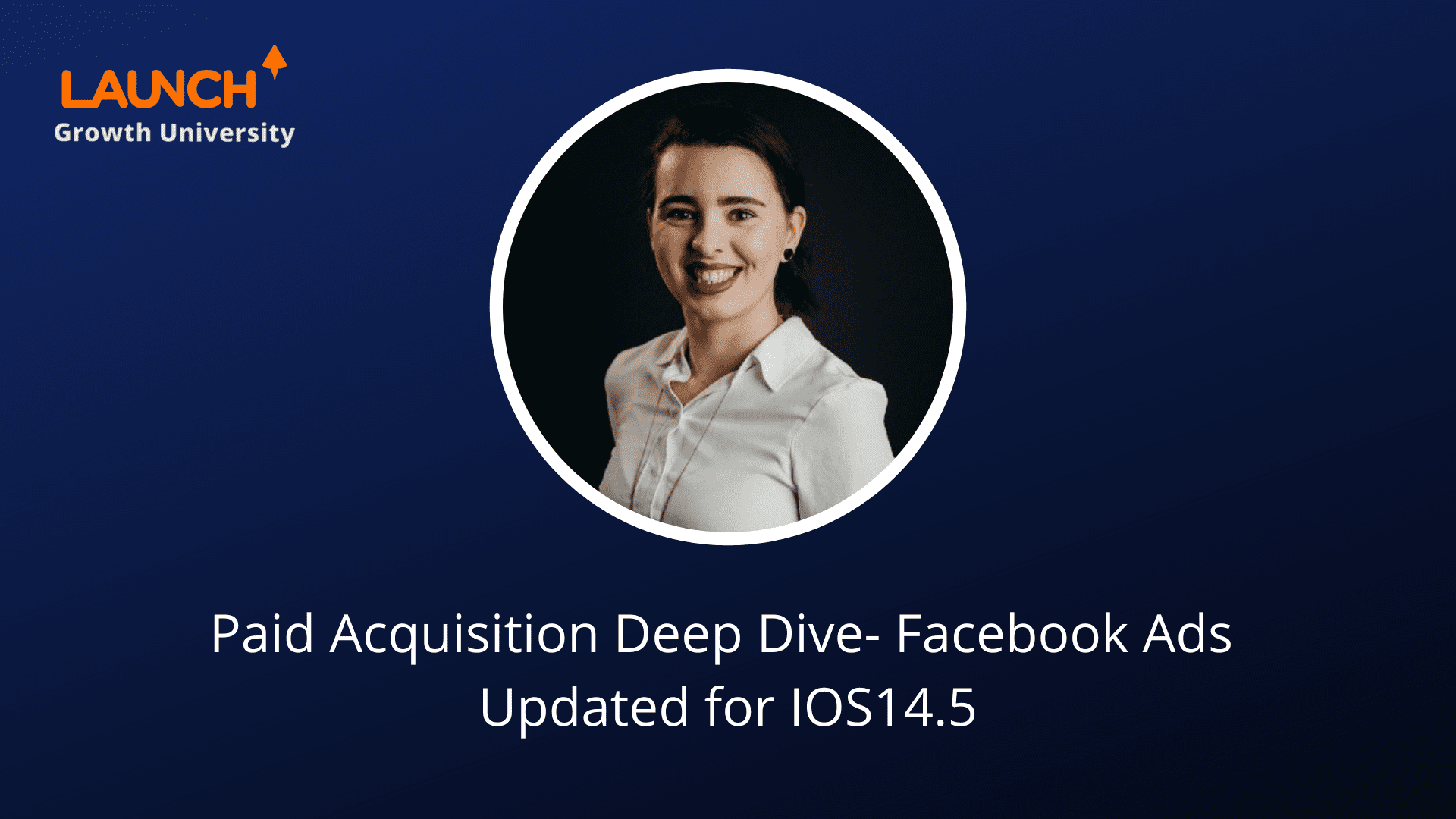 Paid Acquisition Deep Dive into Facebook Ads – Updated for IOS 14.5
